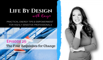 Life By Design #23 The Four Requisites for Change