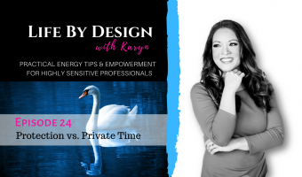 Life By Design #24 Protection vs. Private Time