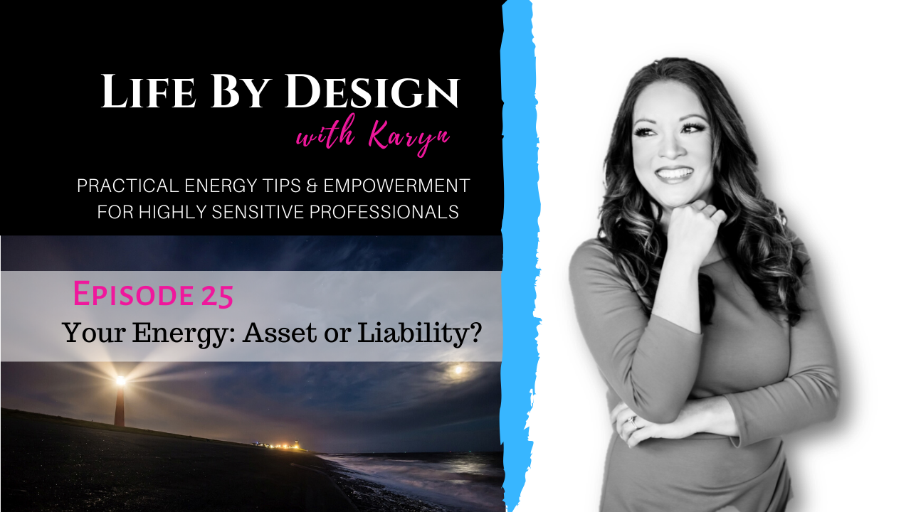 Life By Design #25 Is Your Energy an Asset or a Liability?